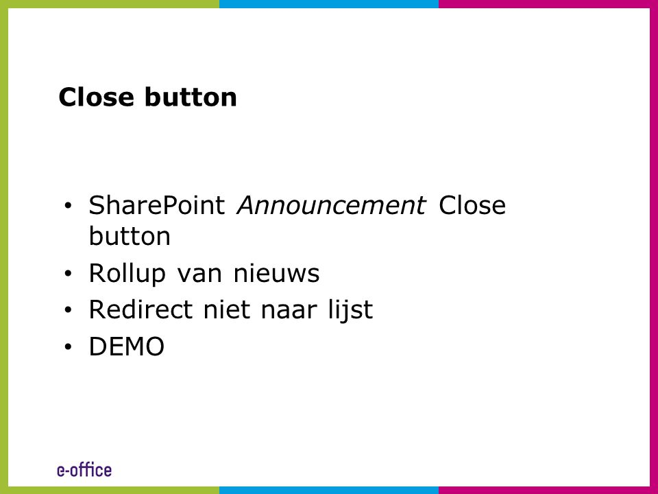 Close button • SharePoint Announcement Close button • Rollup van nieuws • Redirect niet naar lijst • DEMO