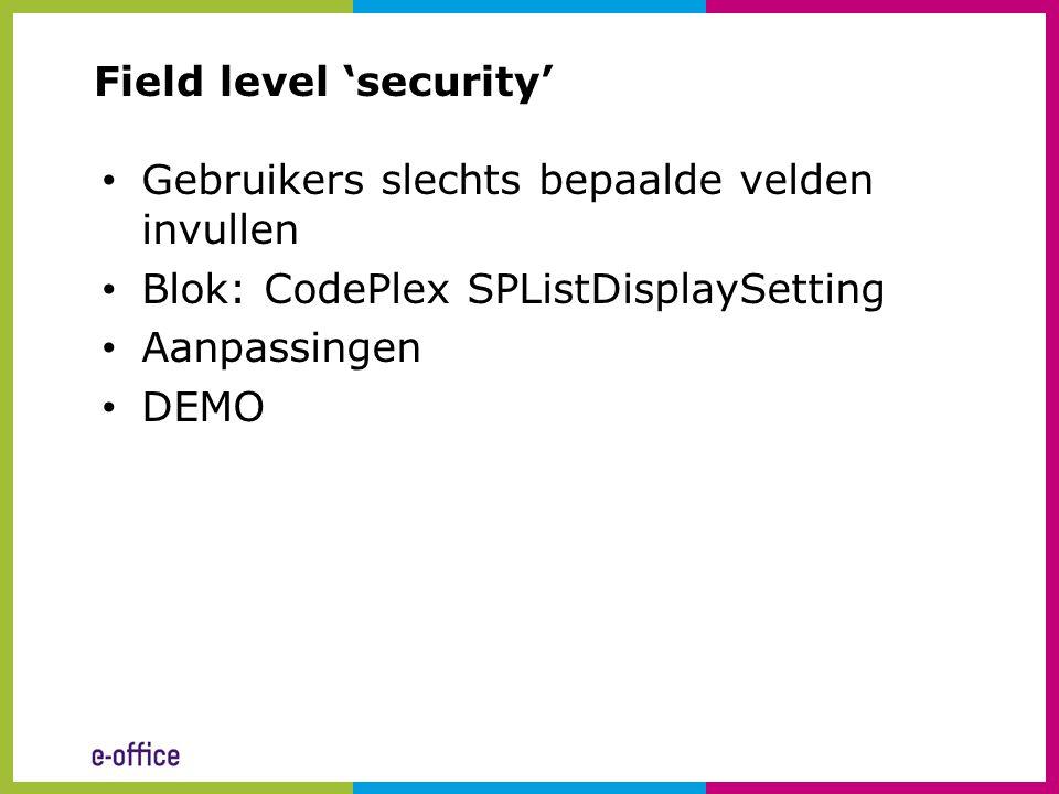 Field level 'security' • Gebruikers slechts bepaalde velden invullen • Blok: CodePlex SPListDisplaySetting • Aanpassingen • DEMO