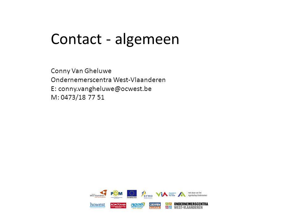 Contact - algemeen Conny Van Gheluwe Ondernemerscentra West-Vlaanderen E: conny.vangheluwe@ocwest.be M: 0473/18 77 51
