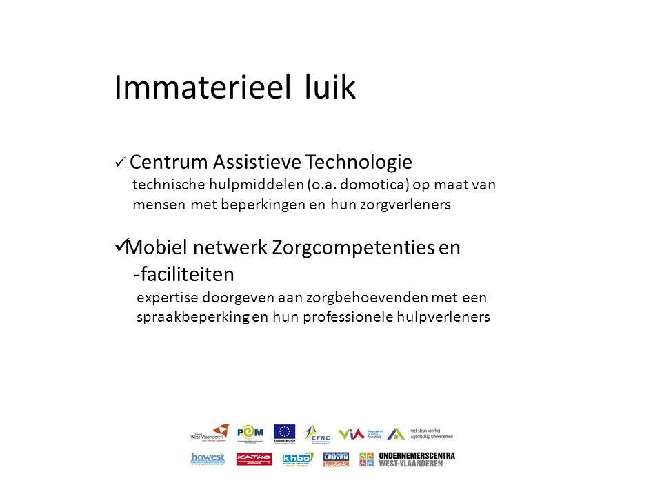 Immaterieel luik  Centrum Assistieve Technologie technische hulpmiddelen (o.a. domotica) op maat van mensen met beperkingen en hun zorgverleners  Mo