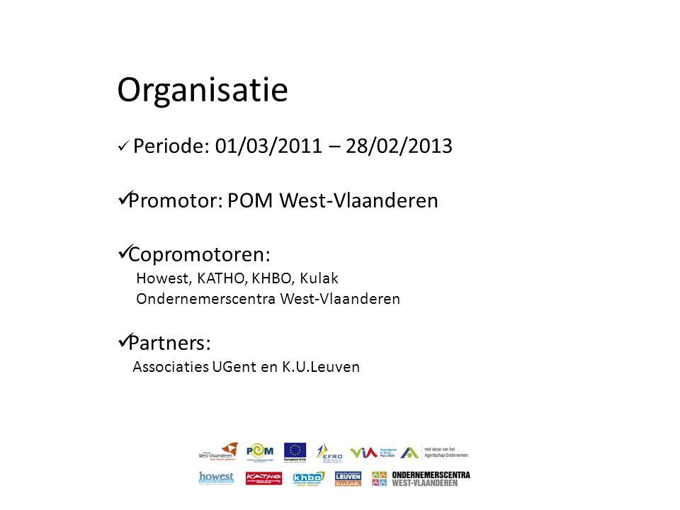 Organisatie  Periode: 01/03/2011 – 28/02/2013  Promotor: POM West-Vlaanderen  Copromotoren: Howest, KATHO, KHBO, Kulak Ondernemerscentra West-Vlaan