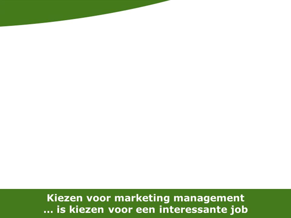 Kiezen voor marketing management … is kiezen voor een interessante job