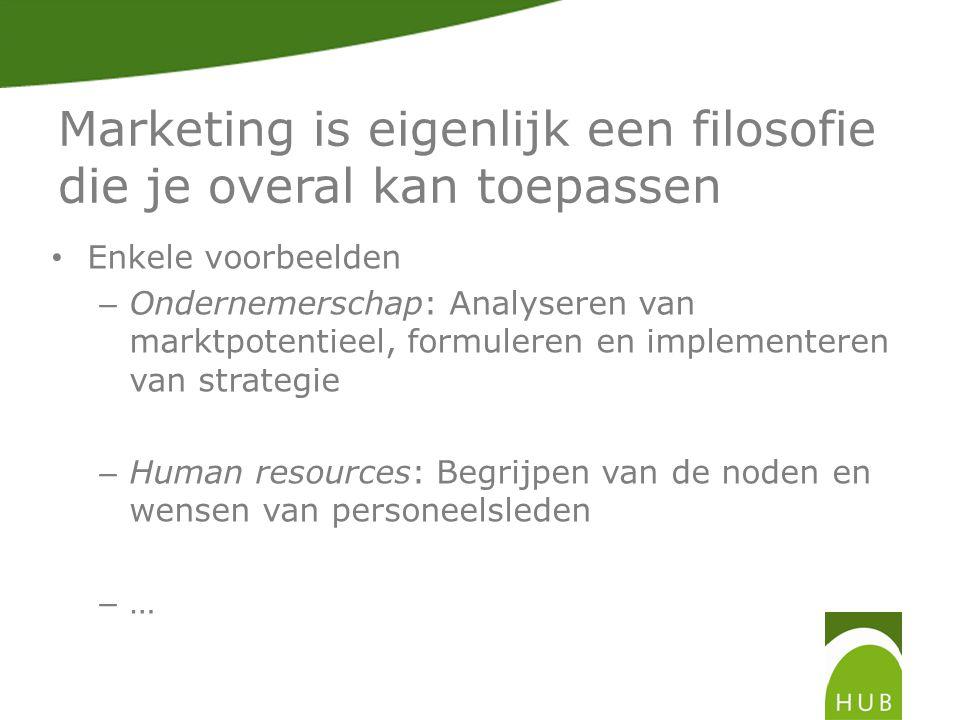 Marketing is eigenlijk een filosofie die je overal kan toepassen • Enkele voorbeelden – Ondernemerschap: Analyseren van marktpotentieel, formuleren en