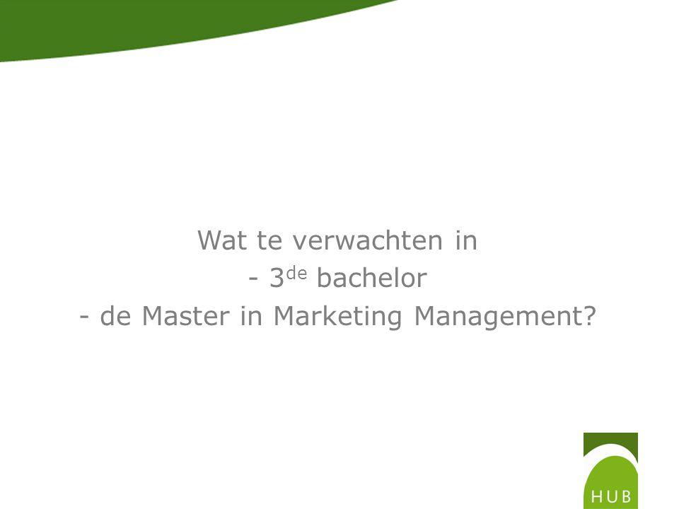 Master in Marketing Management • Omgevingsanalyse, strategie & doelstellingen → marketing planning (3 de bach) → strategische marketing (master 1 ste sem) → consumenten gedrag (master 1 ste sem) → advanced consumer behavior (master 2 de sem) → marktonderzoek (master 1 ste sem) • Tactieken → marketing communicatie (master 2 de sem) → sales management (3 de bach) → Marktonderzoek (master 2 de sem)