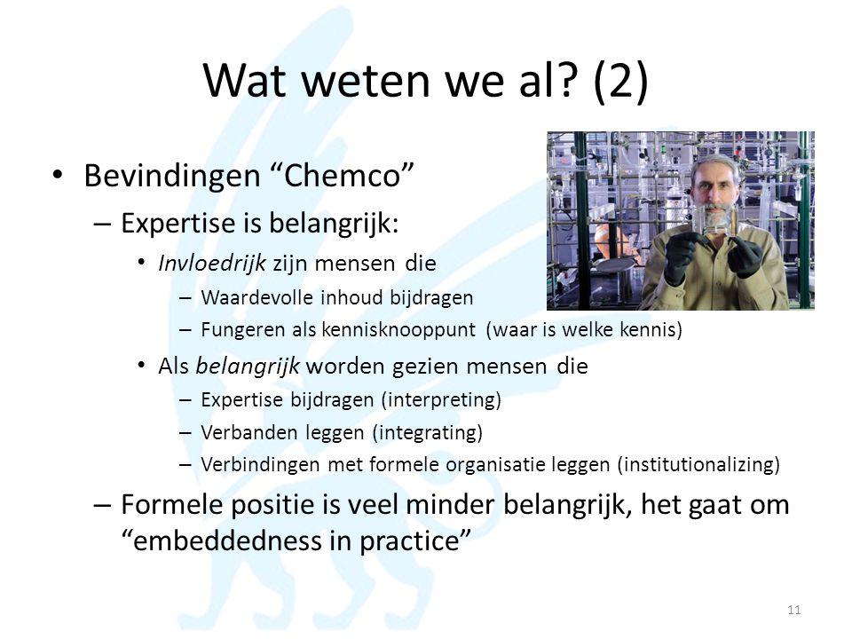 """Wat weten we al? (2) • Bevindingen """"Chemco"""" – Expertise is belangrijk: • Invloedrijk zijn mensen die – Waardevolle inhoud bijdragen – Fungeren als ken"""