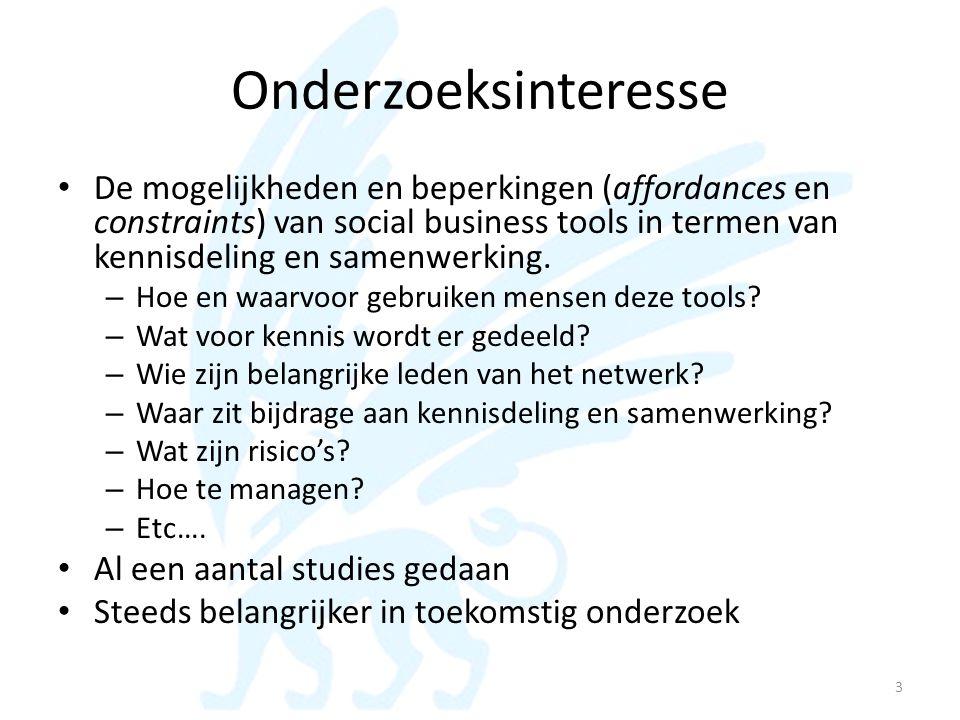 Onderzoeksinteresse • De mogelijkheden en beperkingen (affordances en constraints) van social business tools in termen van kennisdeling en samenwerkin