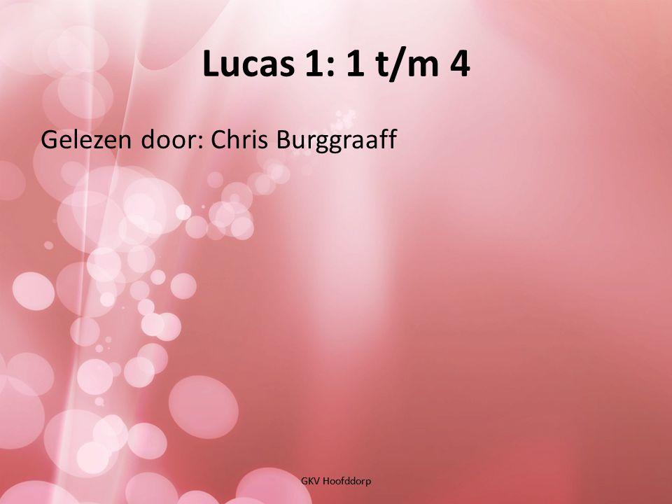 Lucas 1: 1 t/m 4 GKV Hoofddorp Gelezen door: Chris Burggraaff GKV Hoofddorp