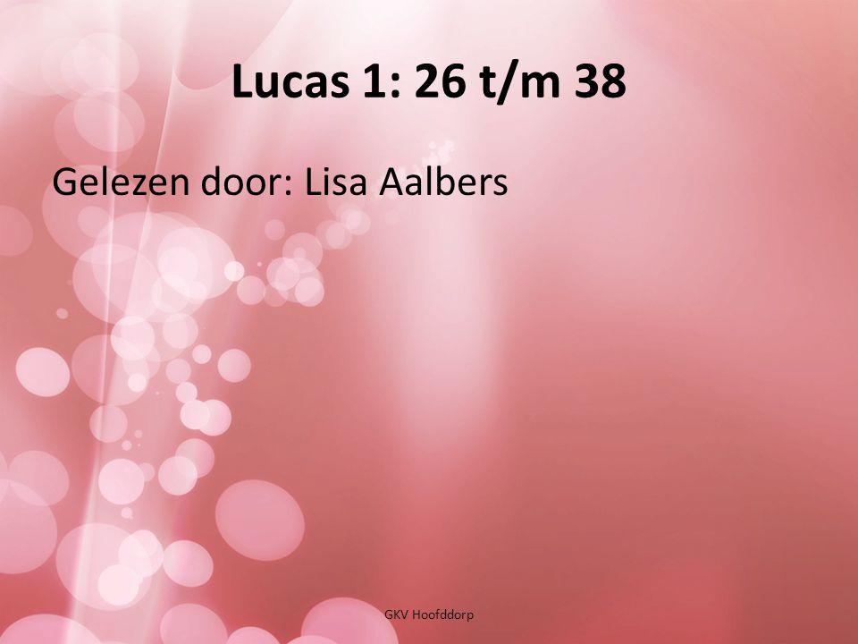 Lucas 1: 26 t/m 38 GKV Hoofddorp Gelezen door: Lisa Aalbers