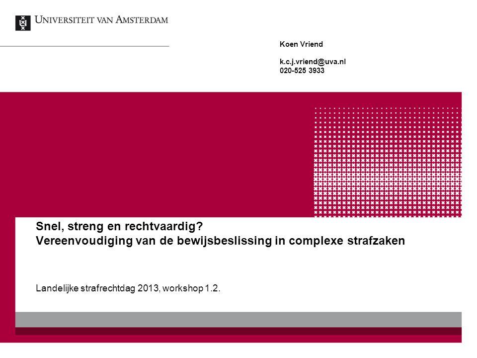Snel, streng en rechtvaardig? Vereenvoudiging van de bewijsbeslissing in complexe strafzaken Landelijke strafrechtdag 2013, workshop 1.2. Koen Vriend