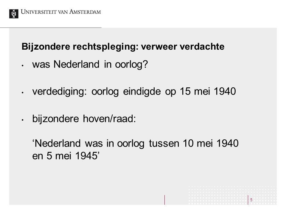 Bijzondere rechtspleging: verweer verdachte • was Nederland in oorlog? • verdediging: oorlog eindigde op 15 mei 1940 • bijzondere hoven/raad: 'Nederla