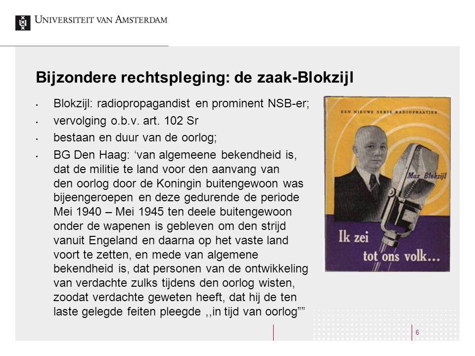 Bijzondere rechtspleging: de zaak-Blokzijl • Blokzijl: radiopropagandist en prominent NSB-er; • vervolging o.b.v. art. 102 Sr • bestaan en duur van de