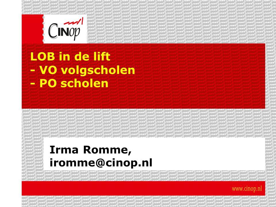 LOB in de lift - VO volgscholen - PO scholen Irma Romme, iromme@cinop.nl