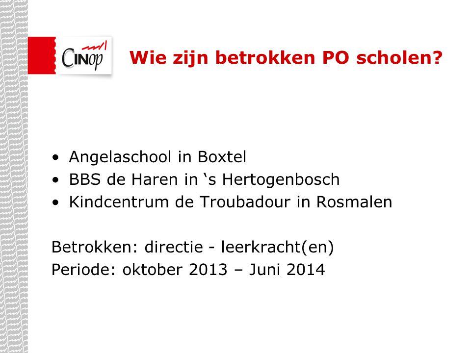Wie zijn betrokken PO scholen? •Angelaschool in Boxtel •BBS de Haren in 's Hertogenbosch •Kindcentrum de Troubadour in Rosmalen Betrokken: directie -
