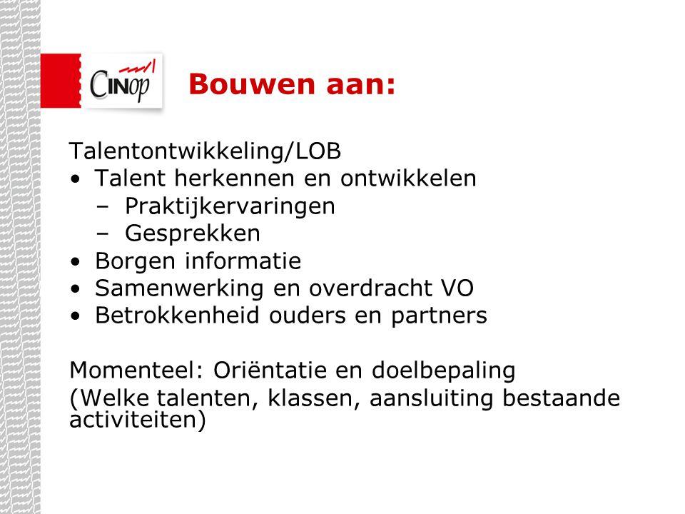 Bouwen aan: Talentontwikkeling/LOB •Talent herkennen en ontwikkelen –Praktijkervaringen –Gesprekken •Borgen informatie •Samenwerking en overdracht VO
