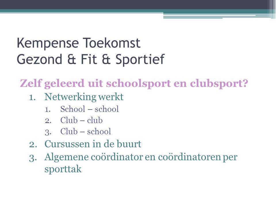 Kempense Toekomst Gezond & Fit & Sportief Zelf geleerd uit schoolsport en clubsport.