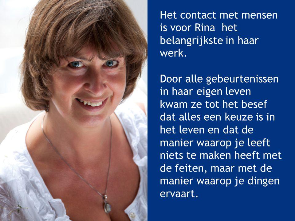 Het contact met mensen is voor Rina het belangrijkste in haar werk. Door alle gebeurtenissen in haar eigen leven kwam ze tot het besef dat alles een k