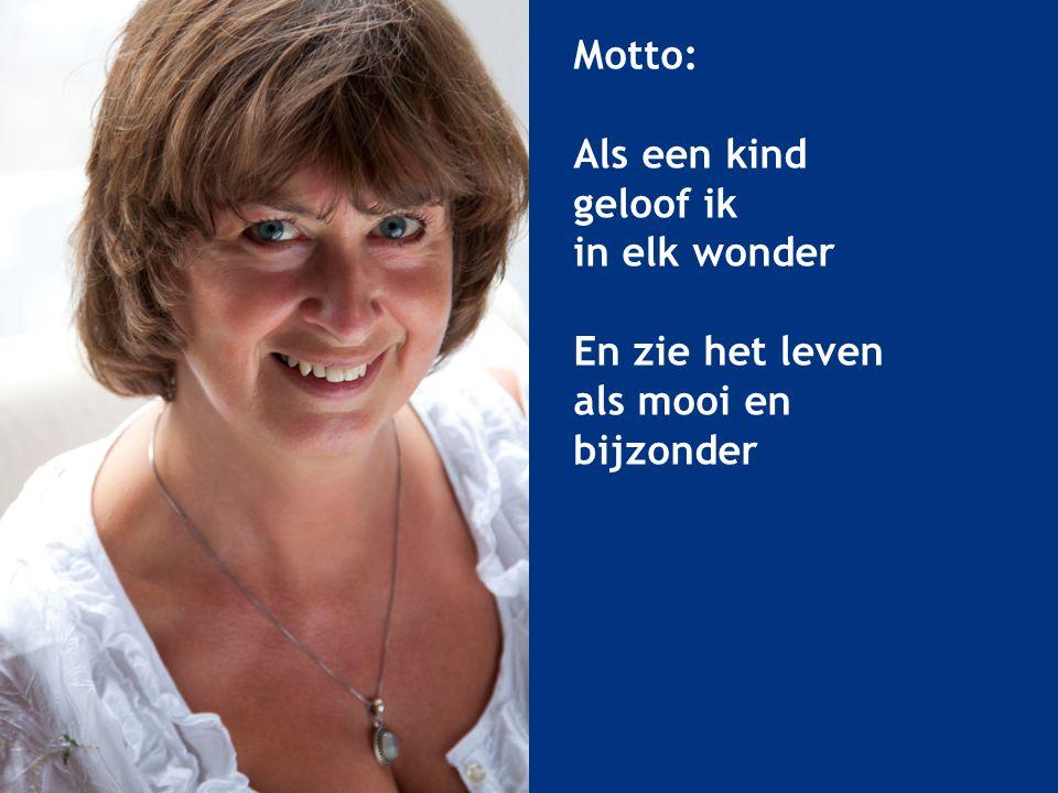 Motto: Als een kind geloof ik in elk wonder En zie het leven als mooi en bijzonder