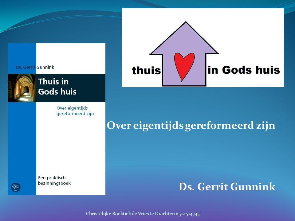 Over eigentijds gereformeerd zijn Ds. Gerrit Gunnink Christelijke Boektiek de Vries te Drachten 0512 514745