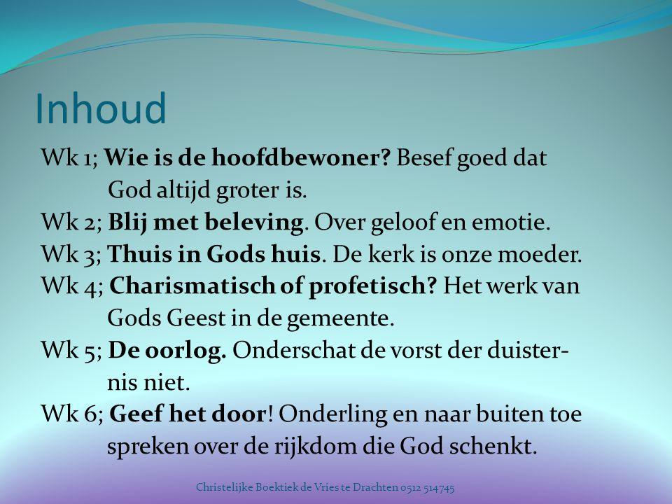 Inhoud Wk 1; Wie is de hoofdbewoner? Besef goed dat God altijd groter is. Wk 2; Blij met beleving. Over geloof en emotie. Wk 3; Thuis in Gods huis. De