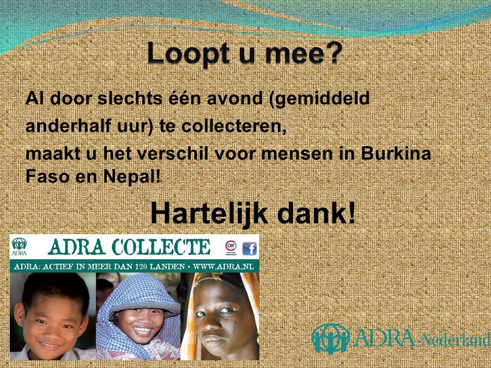Al door slechts één avond (gemiddeld anderhalf uur) te collecteren, maakt u het verschil voor mensen in Burkina Faso en Nepal! Hartelijk dank!