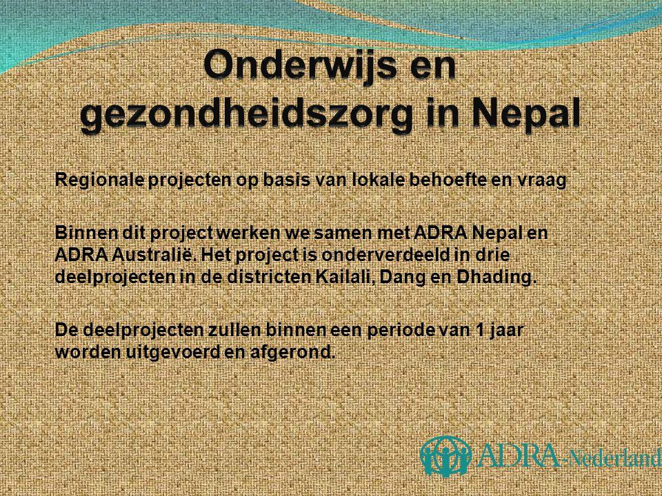 Regionale projecten op basis van lokale behoefte en vraag Binnen dit project werken we samen met ADRA Nepal en ADRA Australië. Het project is onderver