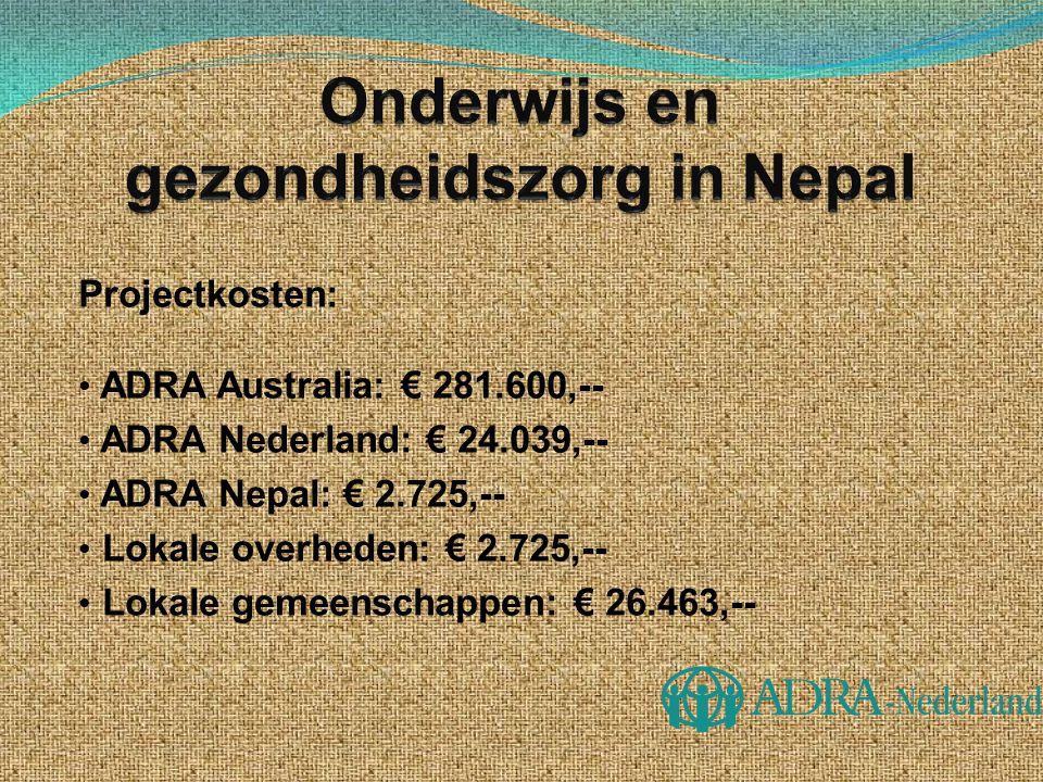 Projectkosten: • ADRA Australia: € 281.600,-- • ADRA Nederland: € 24.039,-- • ADRA Nepal: € 2.725,-- • Lokale overheden: € 2.725,-- • Lokale gemeensch