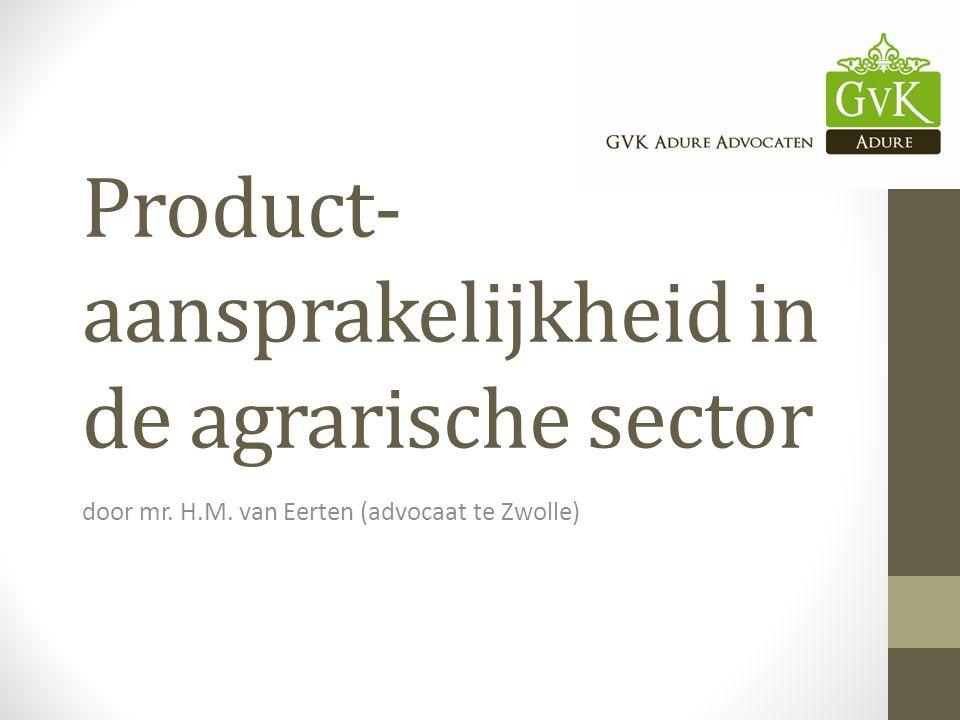 Product- aansprakelijkheid in de agrarische sector door mr. H.M. van Eerten (advocaat te Zwolle)