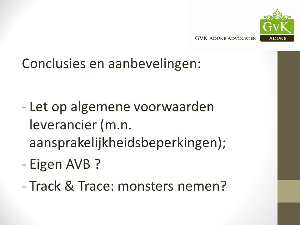 Conclusies en aanbevelingen: -Let op algemene voorwaarden leverancier (m.n. aansprakelijkheidsbeperkingen); -Eigen AVB ? -Track & Trace: monsters neme