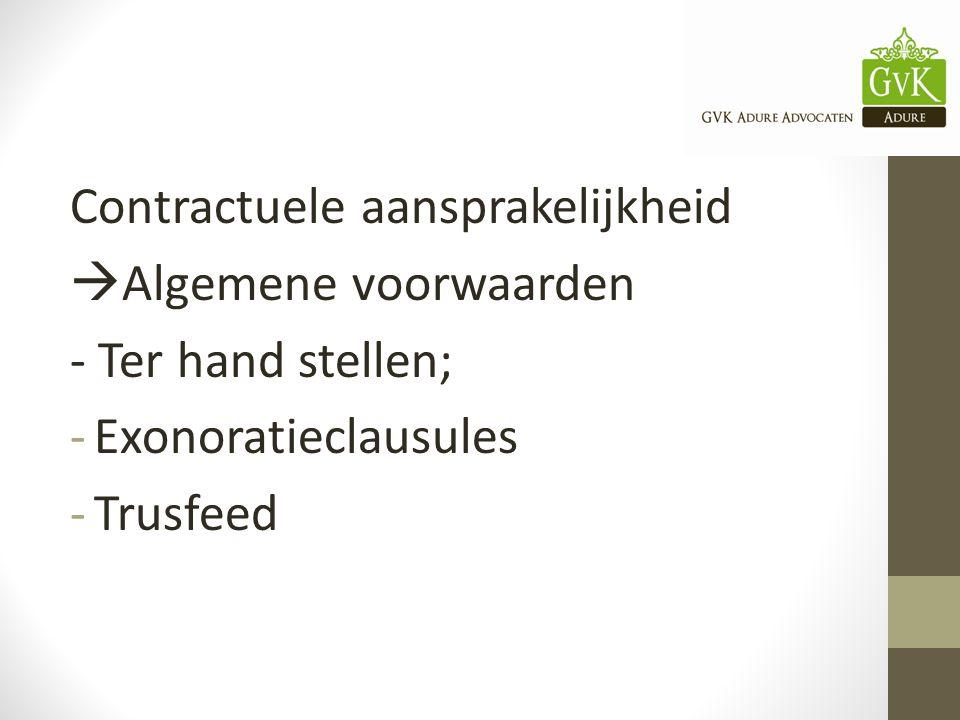 Contractuele aansprakelijkheid  Algemene voorwaarden - Ter hand stellen; -Exonoratieclausules -Trusfeed