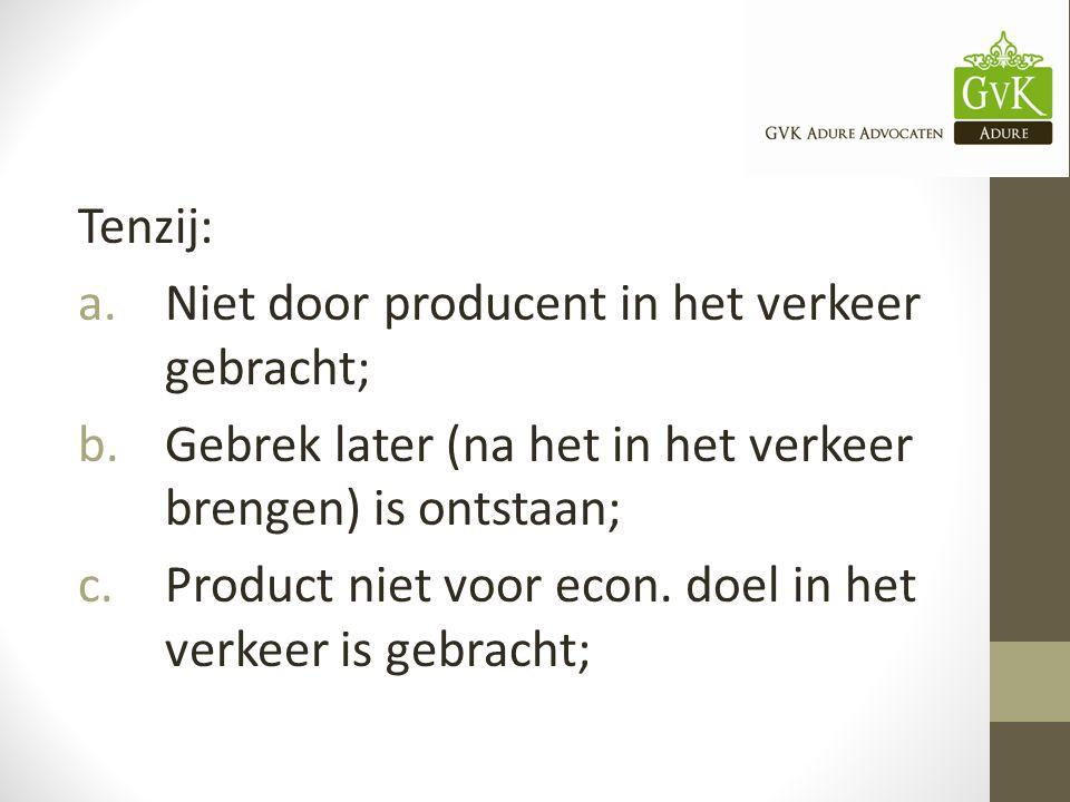 Tenzij: a.Niet door producent in het verkeer gebracht; b.Gebrek later (na het in het verkeer brengen) is ontstaan; c.Product niet voor econ.