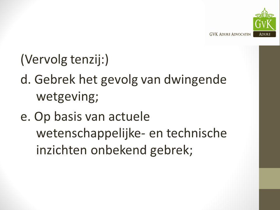 (Vervolg tenzij:) d.Gebrek het gevolg van dwingende wetgeving; e.