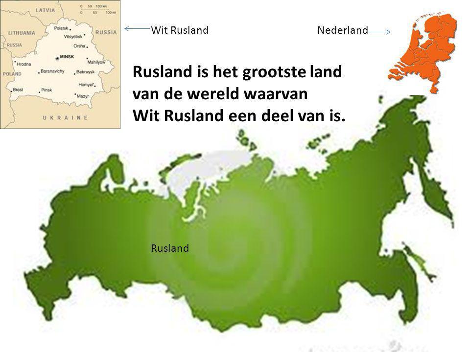 Wit Rusland Rusland Nederland Rusland is het grootste land van de wereld waarvan Wit Rusland een deel van is.