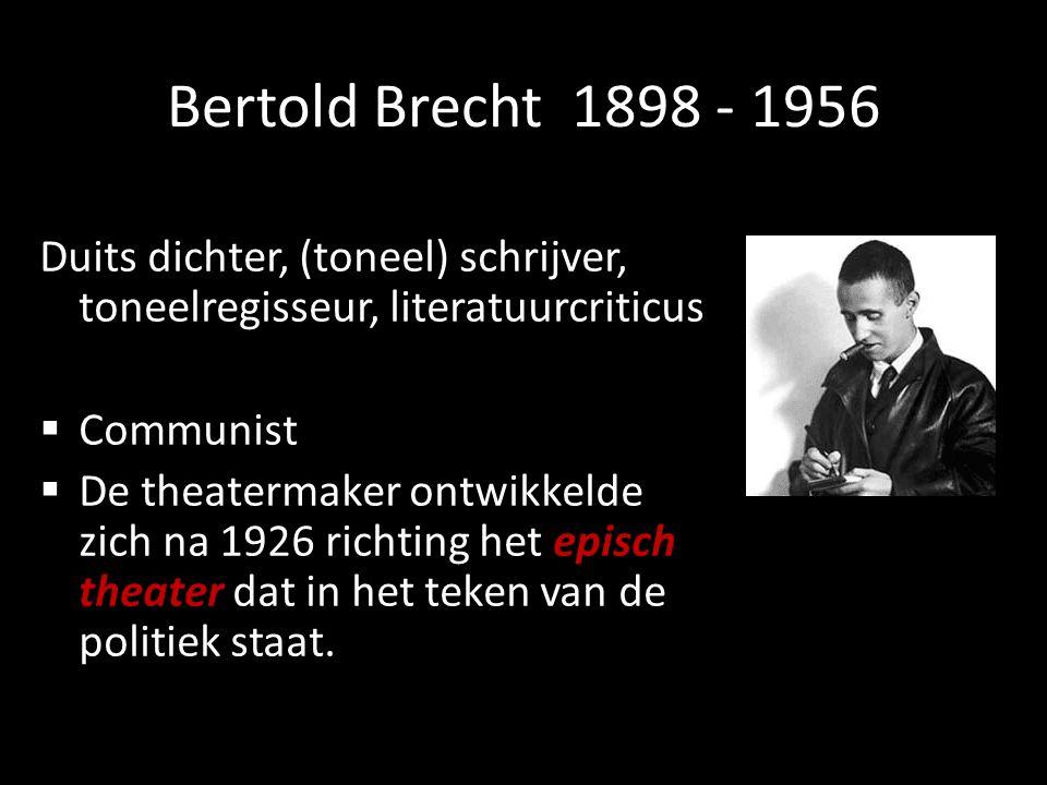 Bertold Brecht 1898 - 1956 Duits dichter, (toneel) schrijver, toneelregisseur, literatuurcriticus  Communist  De theatermaker ontwikkelde zich na 19