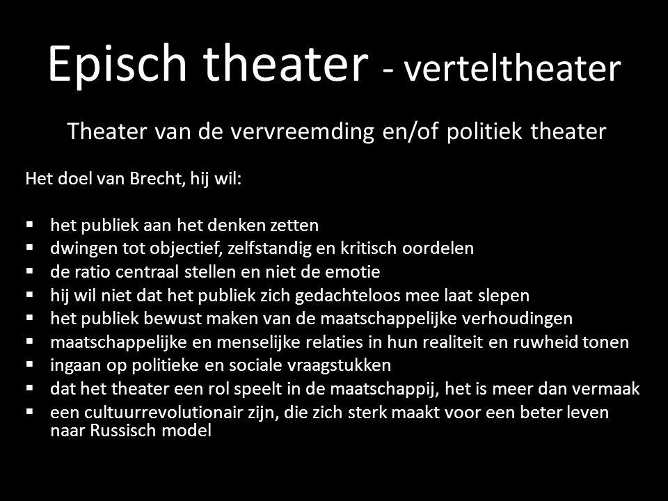 Episch theater - verteltheater Theater van de vervreemding en/of politiek theater Het doel van Brecht, hij wil:  het publiek aan het denken zetten 