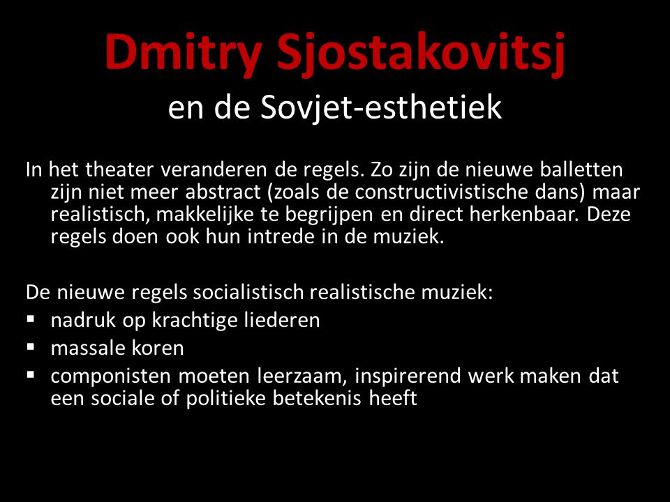 Dmitry Sjostakovitsj en de Sovjet-esthetiek In het theater veranderen de regels. Zo zijn de nieuwe balletten zijn niet meer abstract (zoals de constru