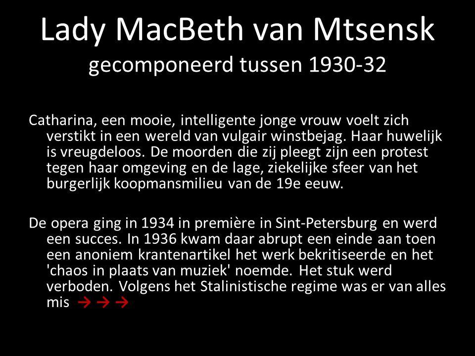Lady MacBeth van Mtsensk gecomponeerd tussen 1930-32 Catharina, een mooie, intelligente jonge vrouw voelt zich verstikt in een wereld van vulgair wins