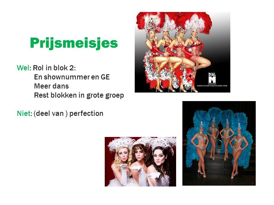 Prijsmeisjes Wel: Rol in blok 2: En shownummer en GE Meer dans Rest blokken in grote groep Niet: (deel van ) perfection