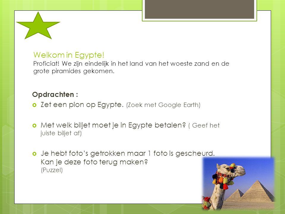Welkom in Egypte! Proficiat! We zijn eindelijk in het land van het woeste zand en de grote piramides gekomen. Opdrachten :  Zet een pion op Egypte. (