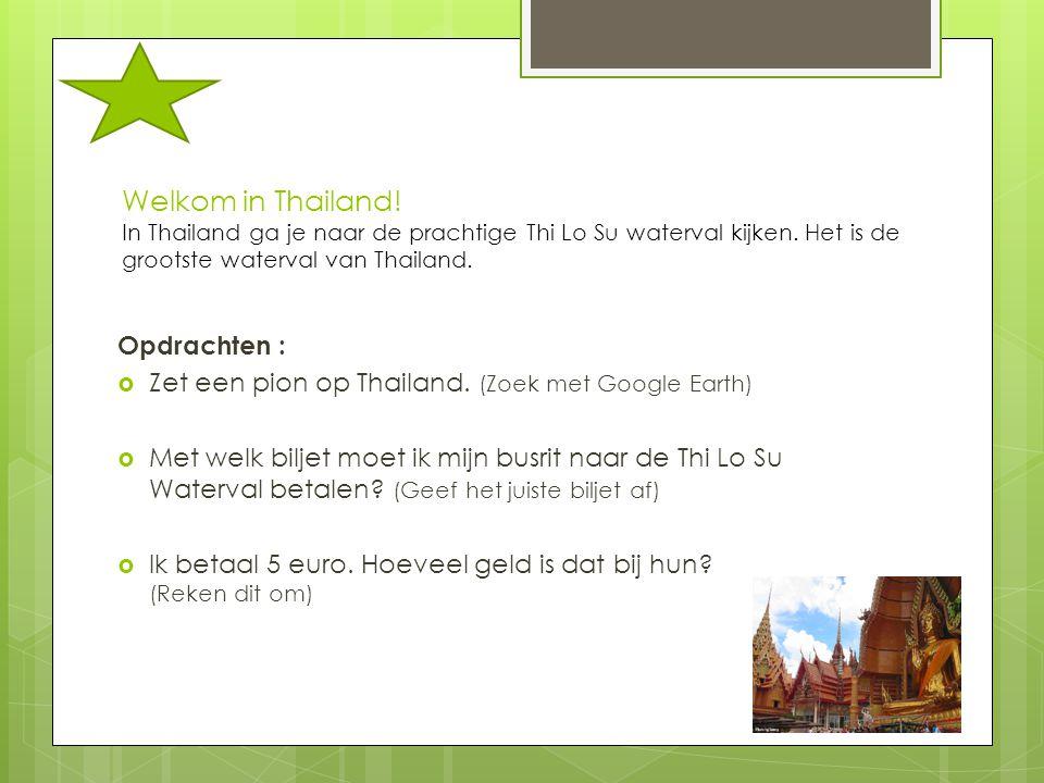 Welkom in Thailand! In Thailand ga je naar de prachtige Thi Lo Su waterval kijken. Het is de grootste waterval van Thailand. Opdrachten :  Zet een pi
