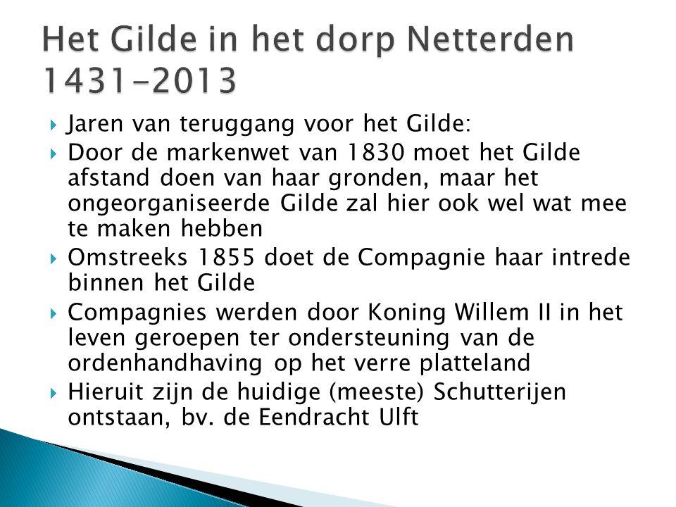  Jaren van teruggang voor het Gilde:  Door de markenwet van 1830 moet het Gilde afstand doen van haar gronden, maar het ongeorganiseerde Gilde zal h
