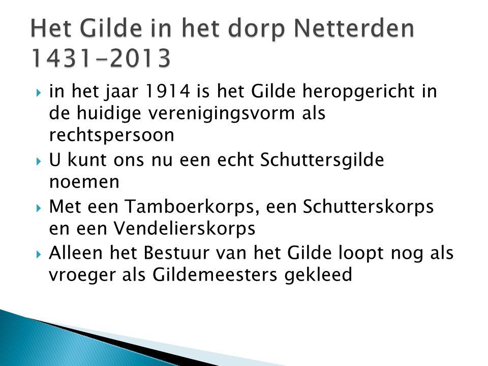  in het jaar 1914 is het Gilde heropgericht in de huidige verenigingsvorm als rechtspersoon  U kunt ons nu een echt Schuttersgilde noemen  Met een