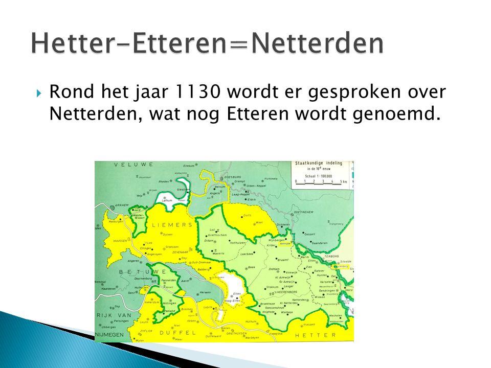  Rond het jaar 1130 wordt er gesproken over Netterden, wat nog Etteren wordt genoemd.