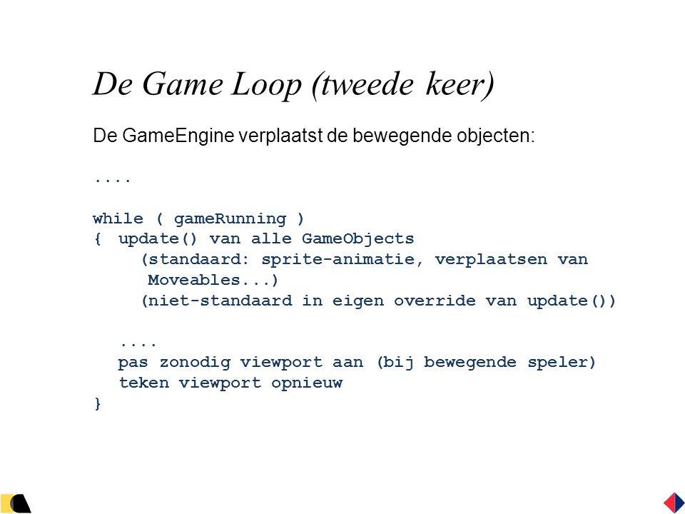 De Game Loop (tweede keer) De GameEngine verplaatst de bewegende objecten:....