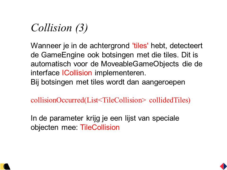 Collision (3) Wanneer je in de achtergrond tiles hebt, detecteert de GameEngine ook botsingen met die tiles.