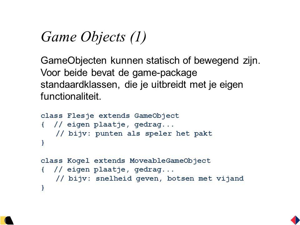Game Objects (1) GameObjecten kunnen statisch of bewegend zijn.