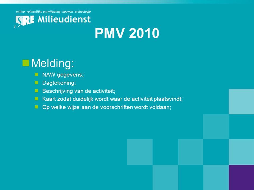 PMV 2010  Melding:  NAW gegevens;  Dagtekening;  Beschrijving van de activiteit;  Kaart zodat duidelijk wordt waar de activiteit plaatsvindt;  Op welke wijze aan de voorschriften wordt voldaan;
