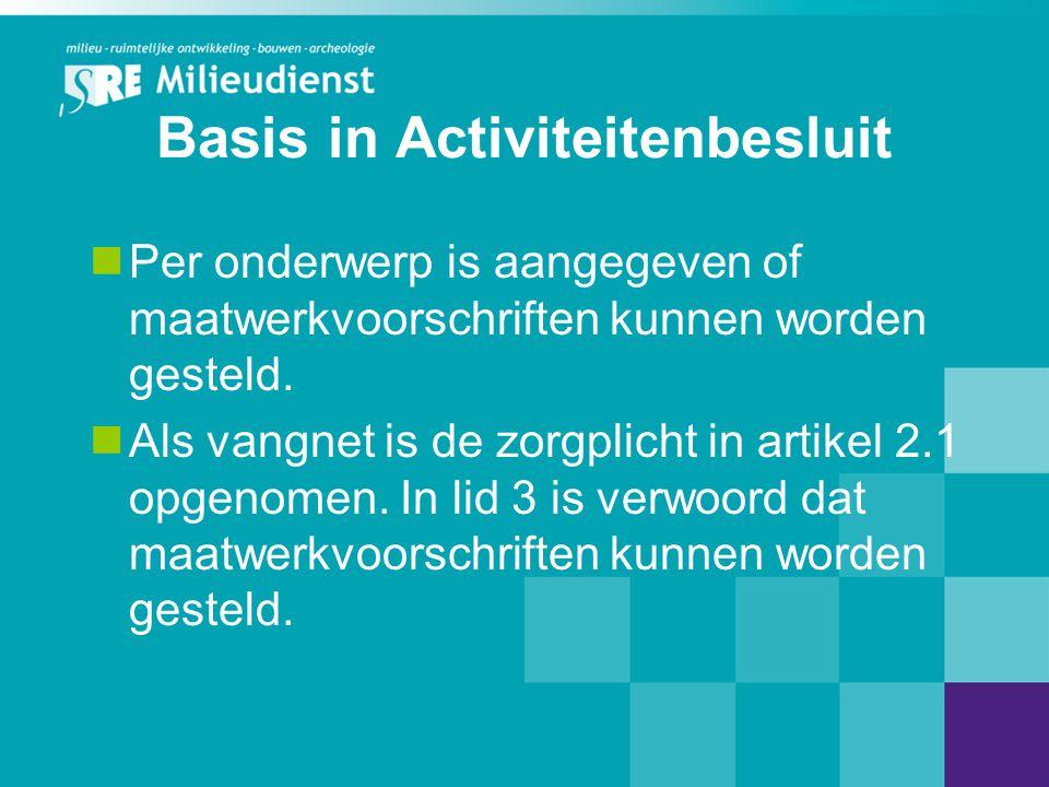 Basis in Activiteitenbesluit  Per onderwerp is aangegeven of maatwerkvoorschriften kunnen worden gesteld.  Als vangnet is de zorgplicht in artikel 2