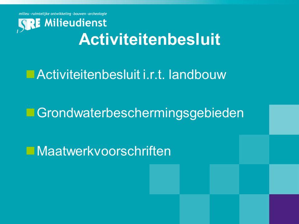 Activiteitenbesluit Landbouwactiviteiten  Activiteitenbesluit is niet van toepassing op gpbv-installaties (IPPC-bedrijven)  40.000 plaatsen voor pluimvee;  2000 plaatsen voor mestvarkens (>30 kg);  750 plaatsen voor zeugen Activiteitenbesluit wel van toepassing op alle overige landbouwinrichtingen (hoofdstuk 3 en deels hoofdstuk 4), o.a.: - lozen hemelwater niet afkomstig bodembeschermende voorziening (par 3.1.3) -lozen huishoudelijk afvalwater (par 3.1.4); -opslag van propaan (par 3.3.4)