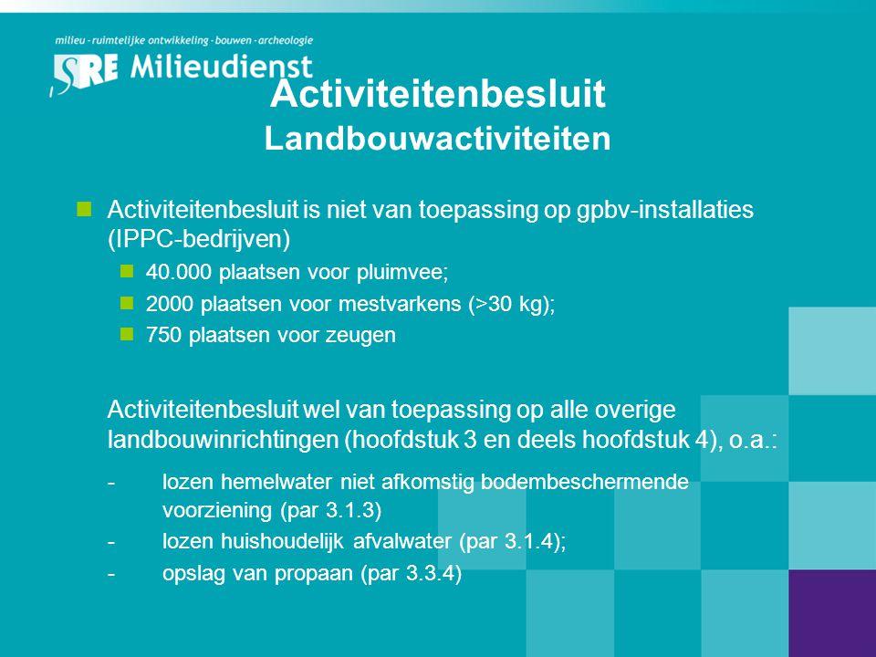 Activiteitenbesluit Landbouwactiviteiten  Activiteitenbesluit is niet van toepassing op gpbv-installaties (IPPC-bedrijven)  40.000 plaatsen voor plu