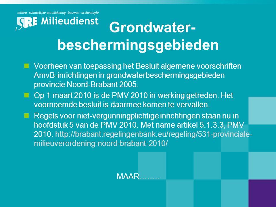 Grondwater- beschermingsgebieden  Voorheen van toepassing het Besluit algemene voorschriften AmvB-inrichtingen in grondwaterbeschermingsgebieden provincie Noord-Brabant 2005.